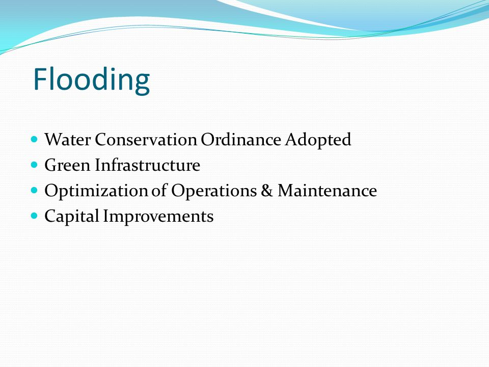 Flooding Water Conservation Ordinance Adopted Green Infrastructure Optimization of Operations & Maintenance Capital Improvements