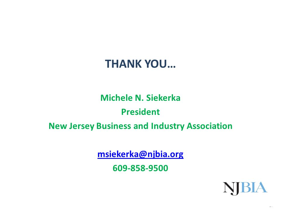 17 THANK YOU… Michele N. Siekerka President New Jersey Business and Industry Association msiekerka@njbia.org 609-858-9500