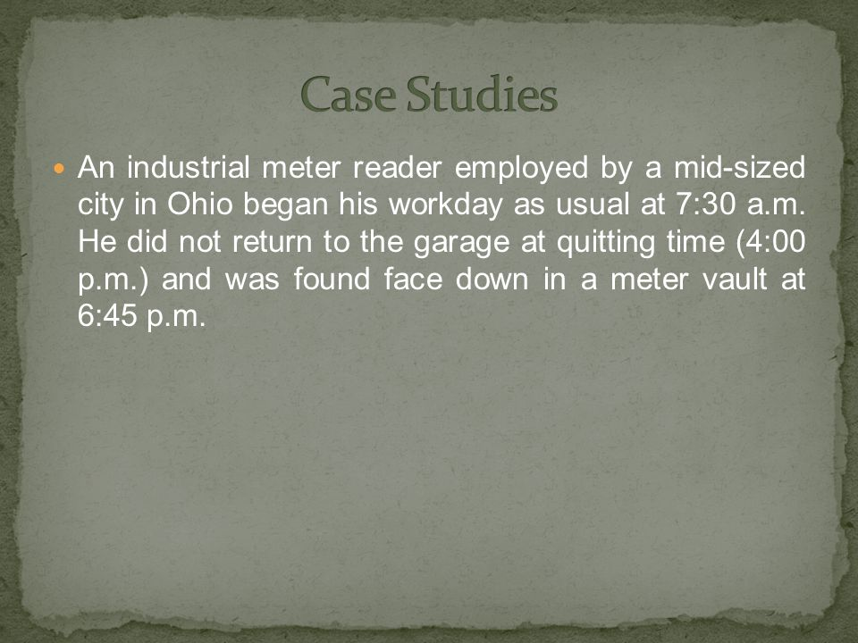 An industrial meter reader employed by a mid-sized city in Ohio began his workday as usual at 7:30 a.m.
