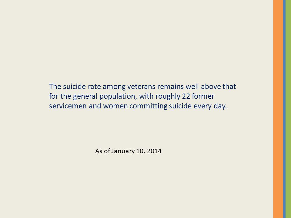 The suicide rate among veterans remains well above that for the general population, with roughly 22 former servicemen and women committing suicide every day.