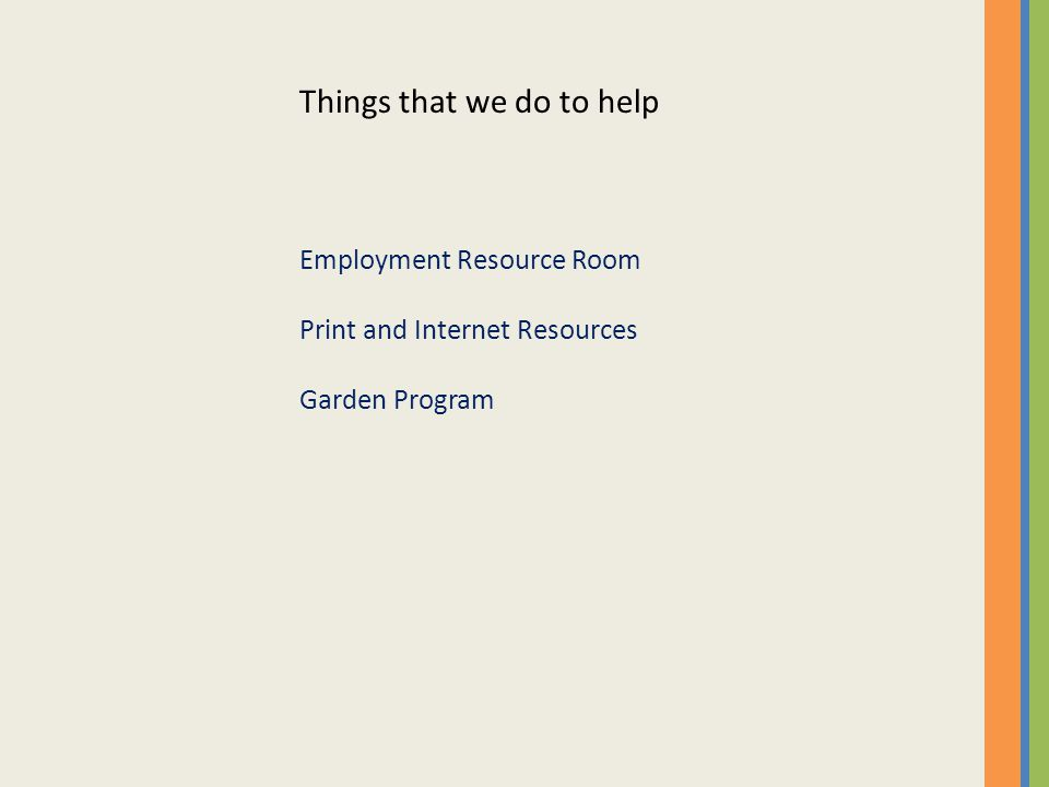 Things that we do to help Employment Resource Room Print and Internet Resources Garden Program