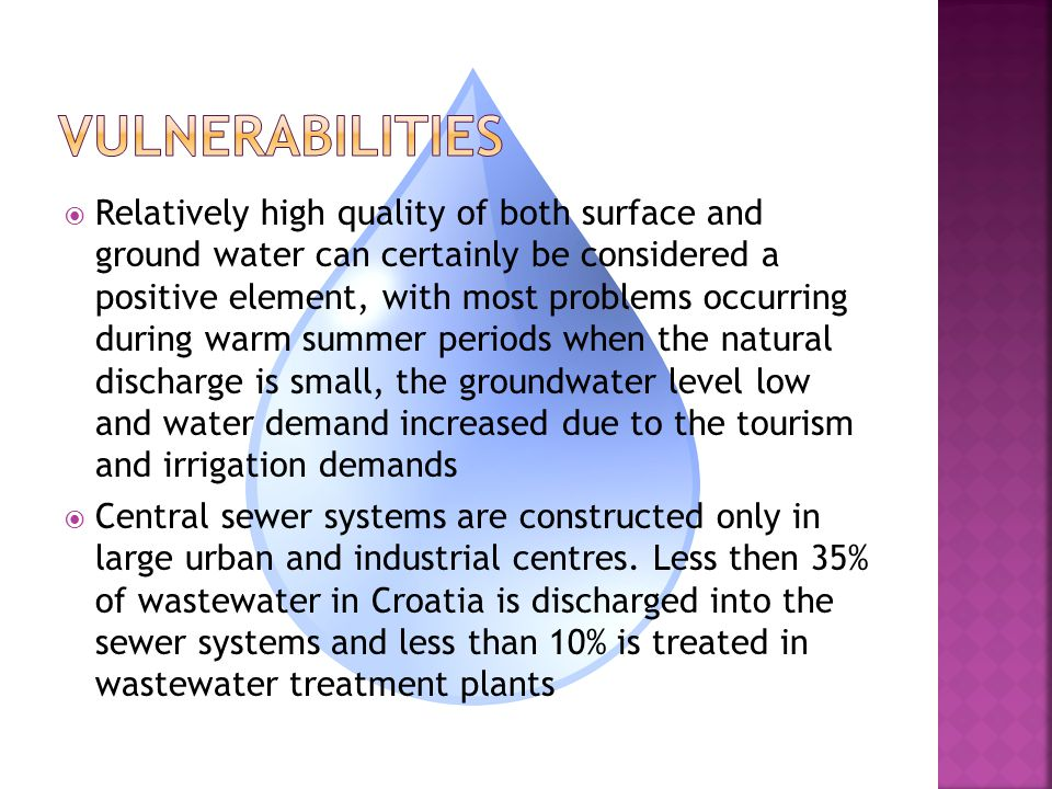  The climate changes initiated by global warming have the potential to cause major changes in hydrological processes and hence water availability  In croatia, a large amount of water is wasted due to leakages in pipes, which leads to a revenue loss of up to EUR 286 million (0.9% of GDP)  A possible decrease of runoff and its probable redistribution during the year will cause shortages in water supply in summer season