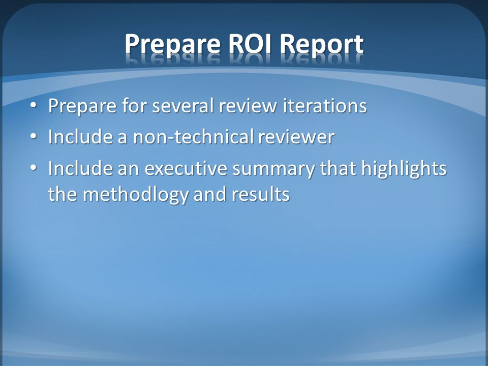 Prepare for several review iterations Prepare for several review iterations Include a non-technical reviewer Include a non-technical reviewer Include an executive summary that highlights the methodlogy and results Include an executive summary that highlights the methodlogy and results