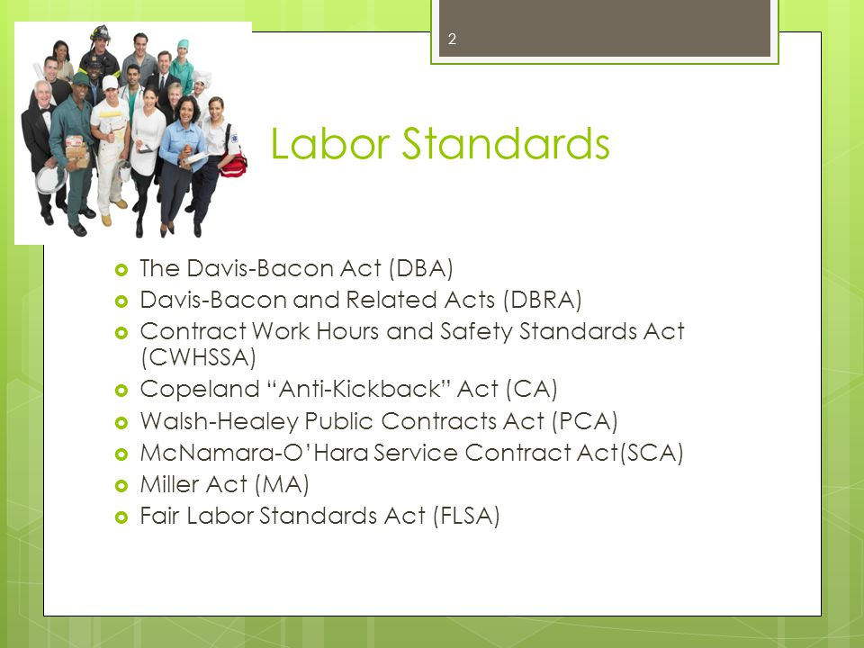 Flow-Down Responsibilities  DOE OGC has lead on Labor Standards for DOE  DOE CO has the authority to determine whether DBA applies to a specific project  For Recovery Act - DOE CO have delegated oversight to State grantees/recipients (with DOL approval)  All grant and contracts must contain labor standards clauses  All grantees must collect and retain weekly certified payrolls for three years after completion of projects for purposes of DOL requirements.
