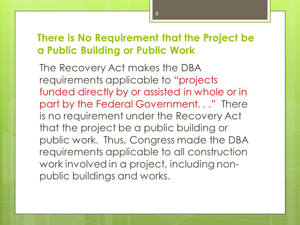 """There is No Requirement that the Project be a Public Building or Public Work The Recovery Act makes the DBA requirements applicable to """"projects funde"""