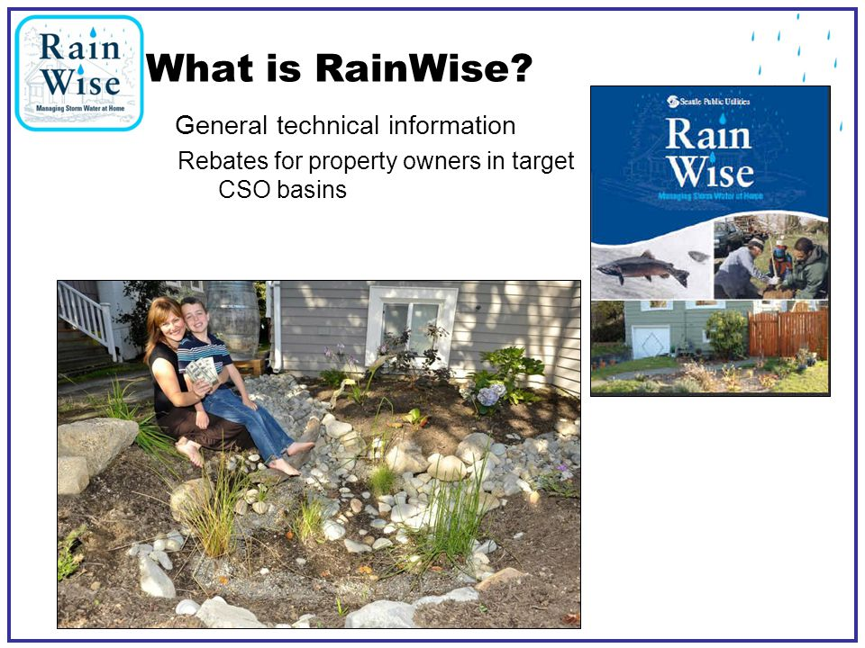 What is RainWise? General technical information Rebates for property owners in target CSO basins