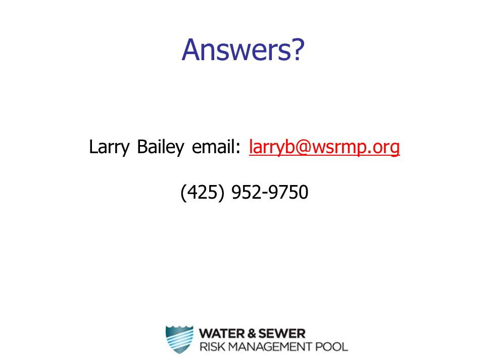 Answers Larry Bailey email: larryb@wsrmp.orglarryb@wsrmp.org (425) 952-9750