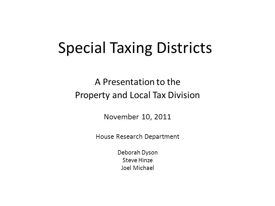 Special Taxing Districts A Presentation to the Property and Local Tax Division November 10, 2011 House Research Department Deborah Dyson Steve Hinze Joel Michael