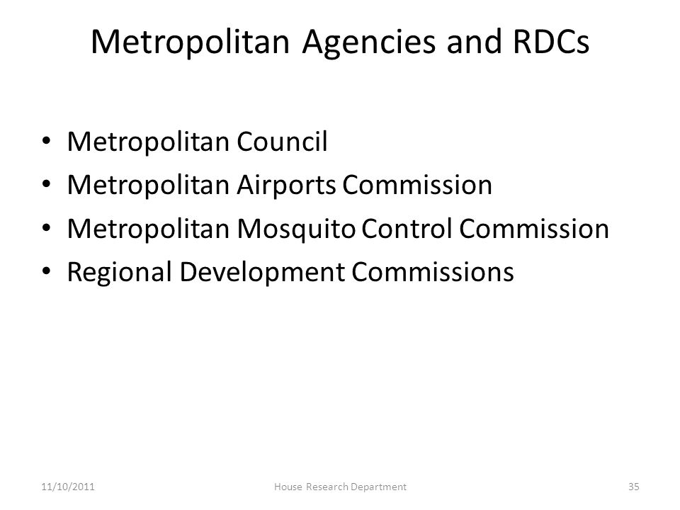 Metropolitan Agencies and RDCs Metropolitan Council Metropolitan Airports Commission Metropolitan Mosquito Control Commission Regional Development Commissions 11/10/201135House Research Department