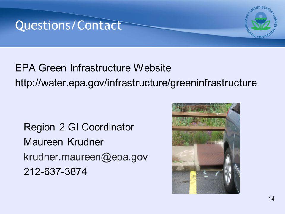 Questions/Contact EPA Green Infrastructure Website http://water.epa.gov/infrastructure/greeninfrastructure Region 2 GI Coordinator Maureen Krudner krudner.maureen@epa.gov 212-637-3874 14