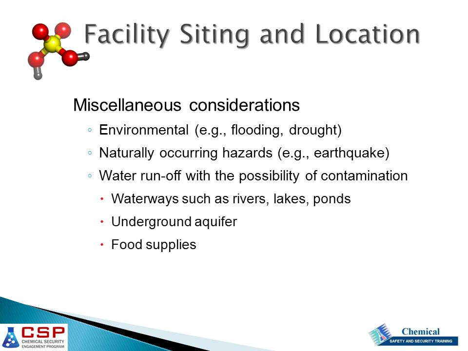 Miscellaneous considerations ◦ Environmental (e.g., flooding, drought) ◦ Naturally occurring hazards (e.g., earthquake) ◦ Water run-off with the possibility of contamination  Waterways such as rivers, lakes, ponds  Underground aquifer  Food supplies