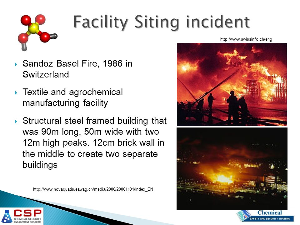  Sandoz Basel Fire, 1986 in Switzerland  Textile and agrochemical manufacturing facility  Structural steel framed building that was 90m long, 50m wide with two 12m high peaks.