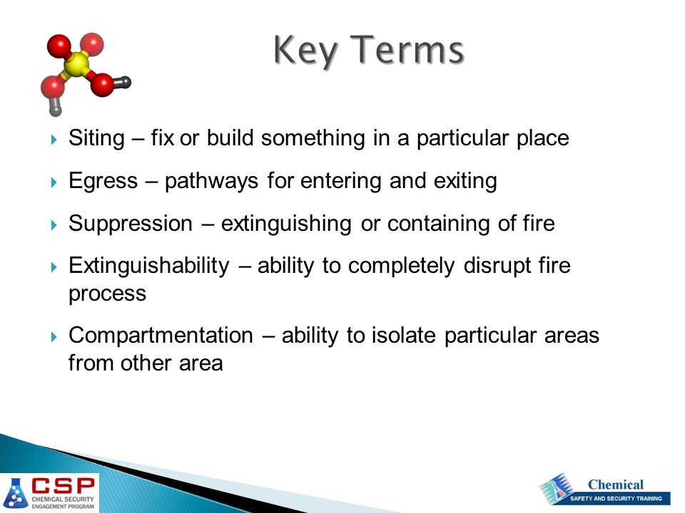  Siting – fix or build something in a particular place  Egress – pathways for entering and exiting  Suppression – extinguishing or containing of fire  Extinguishability – ability to completely disrupt fire process  Compartmentation – ability to isolate particular areas from other area