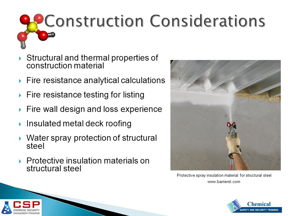  Structural and thermal properties of construction material  Fire resistance analytical calculations  Fire resistance testing for listing  Fire wall design and loss experience  Insulated metal deck roofing  Water spray protection of structural steel  Protective insulation materials on structural steel www.barrierst.com Protective spray insulation material for structural steel