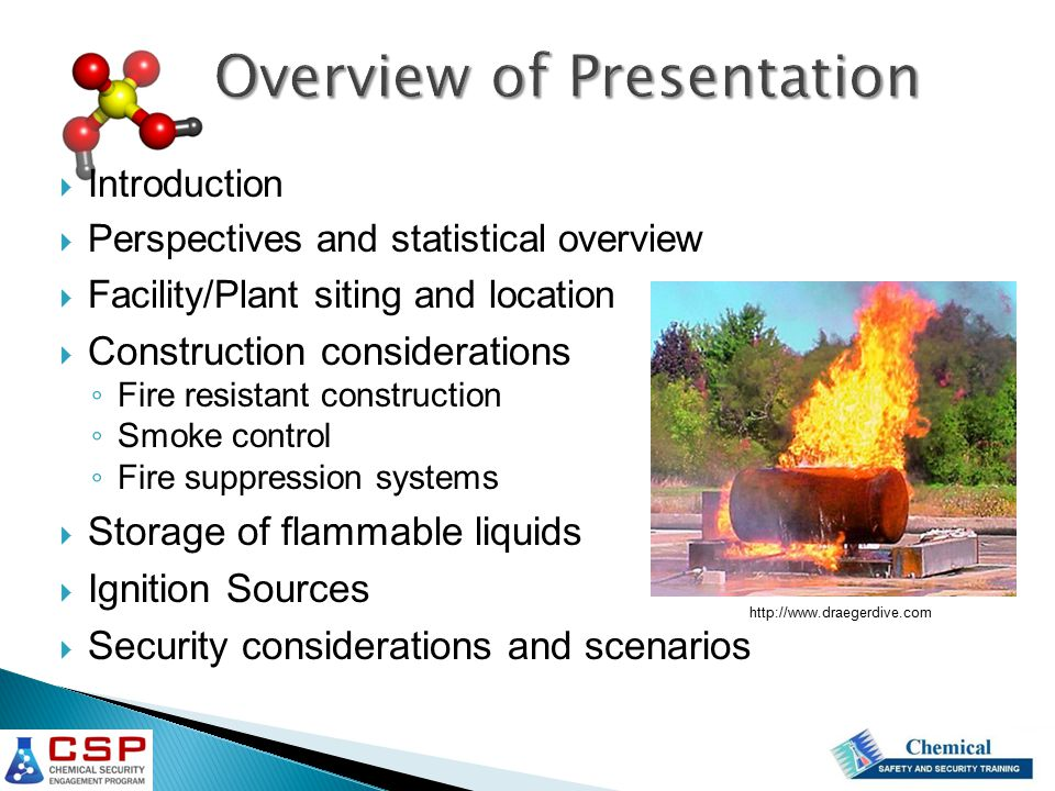  Introduction  Perspectives and statistical overview  Facility/Plant siting and location  Construction considerations ◦ Fire resistant construction ◦ Smoke control ◦ Fire suppression systems  Storage of flammable liquids  Ignition Sources  Security considerations and scenarios http://www.draegerdive.com