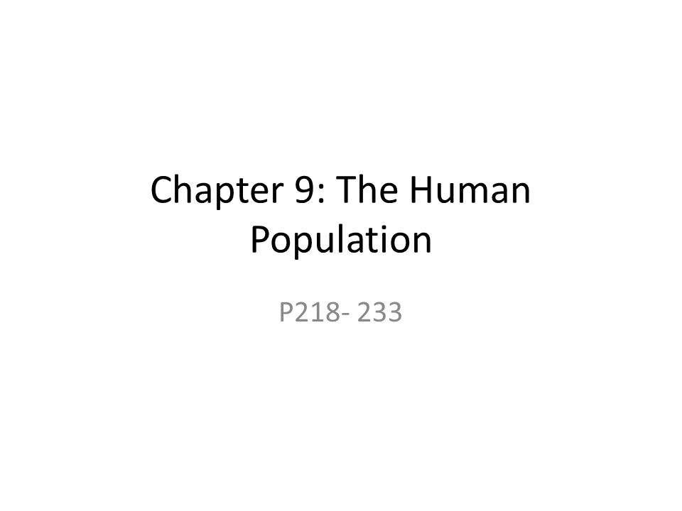 Chapter 9: The Human Population P218- 233
