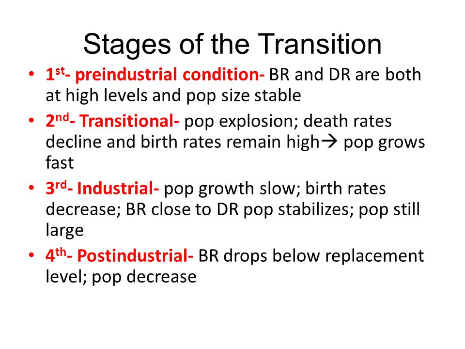 Stages of the Transition 1 st - preindustrial condition- BR and DR are both at high levels and pop size stable 2 nd - Transitional- pop explosion; dea