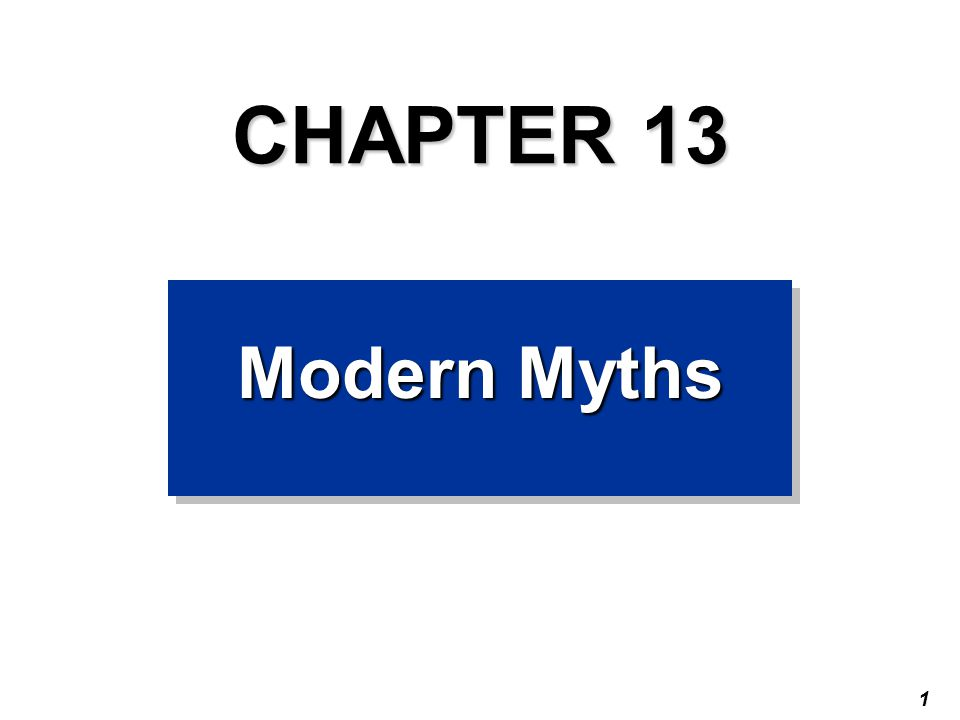 1 CHAPTER 13 Modern Myths