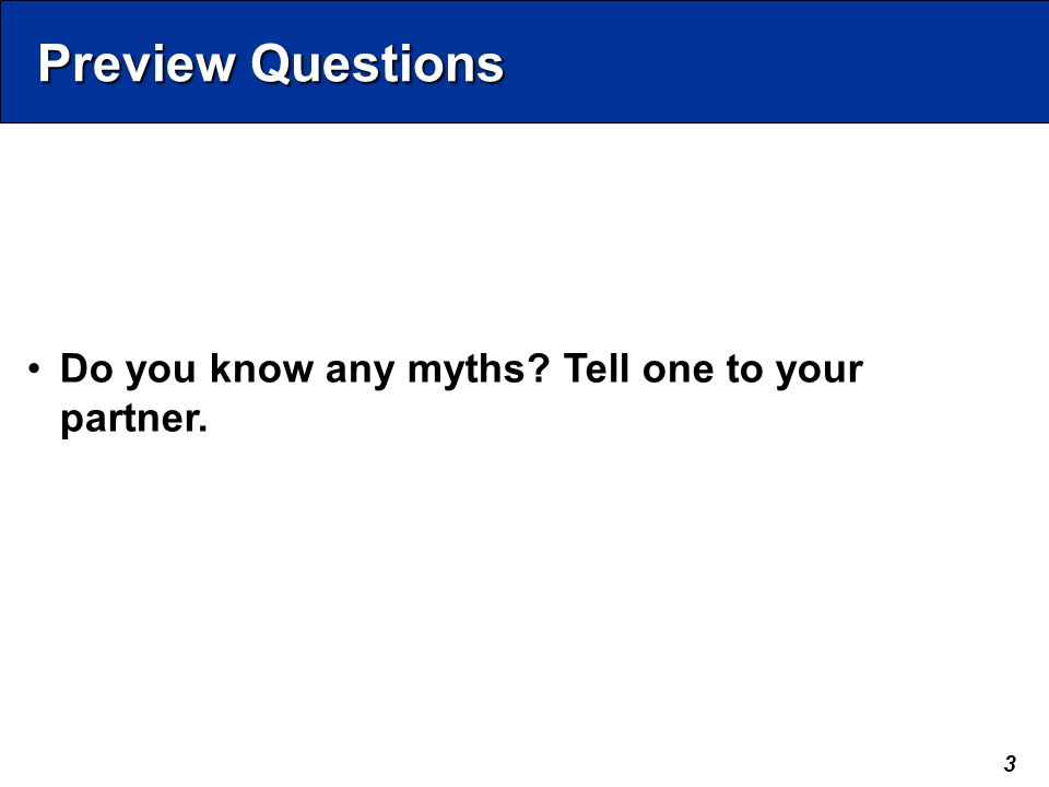 3 Preview Questions Do you know any myths Tell one to your partner.