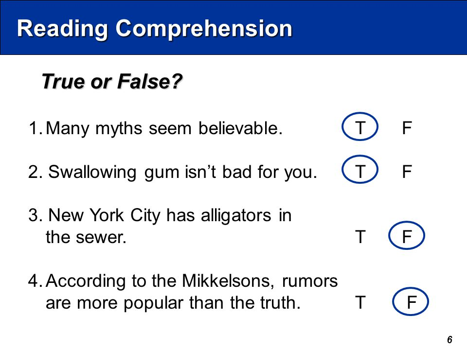 6 Reading Comprehension 1.Many myths seem believable.TF 2. Swallowing gum isn't bad for you.TF 3. New York City has alligators in the sewer.TF 4.Accor
