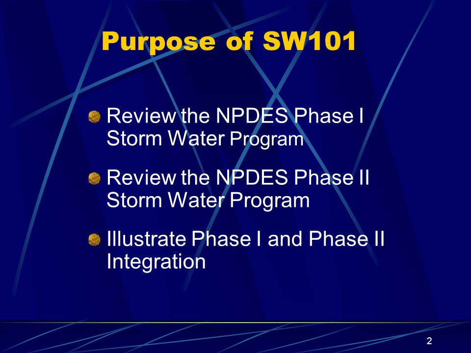 2 Purpose of SW101 Review the NPDES Phase I Storm Water Program Review the NPDES Phase II Storm Water Program Illustrate Phase I and Phase II Integration