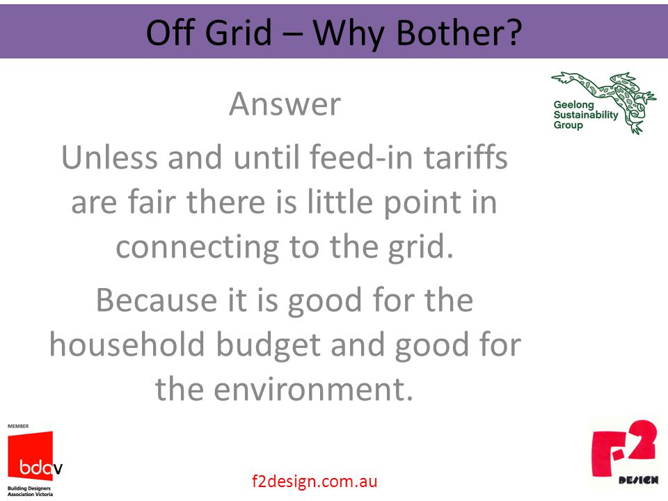 Answer Unless and until feed-in tariffs are fair there is little point in connecting to the grid.