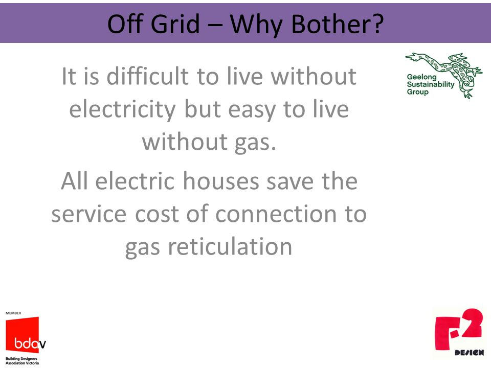 It is difficult to live without electricity but easy to live without gas.