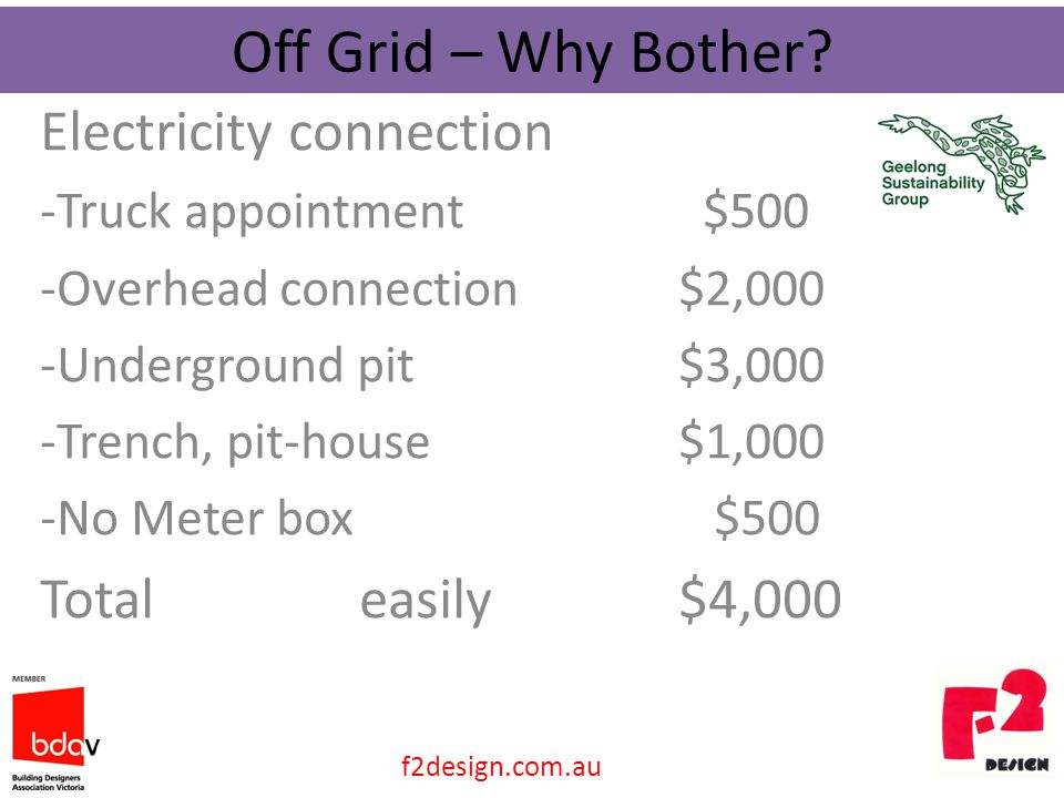 Electricity connection -Truck appointment $500 -Overhead connection$2,000 -Underground pit$3,000 -Trench, pit-house$1,000 -No Meter box $500 Total easily$4,000 Off Grid – Why Bother.