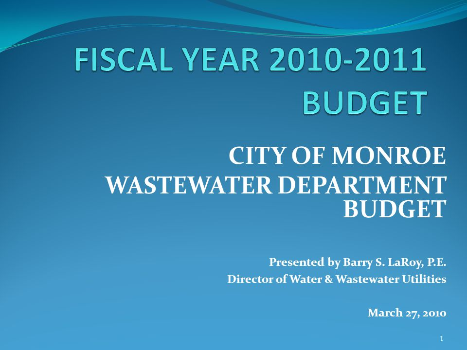 1 CITY OF MONROE WASTEWATER DEPARTMENT BUDGET Presented by Barry S.