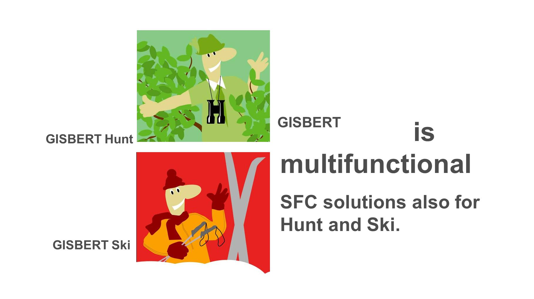is multifunctional SFC solutions also for Hunt and Ski. GISBERT Ski GISBERT Hunt GISBERT