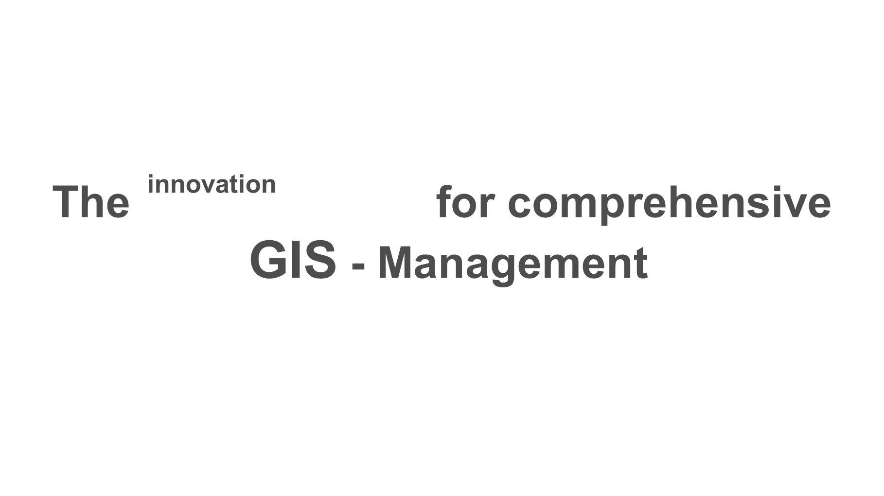 The for comprehensive GIS - Management innovation
