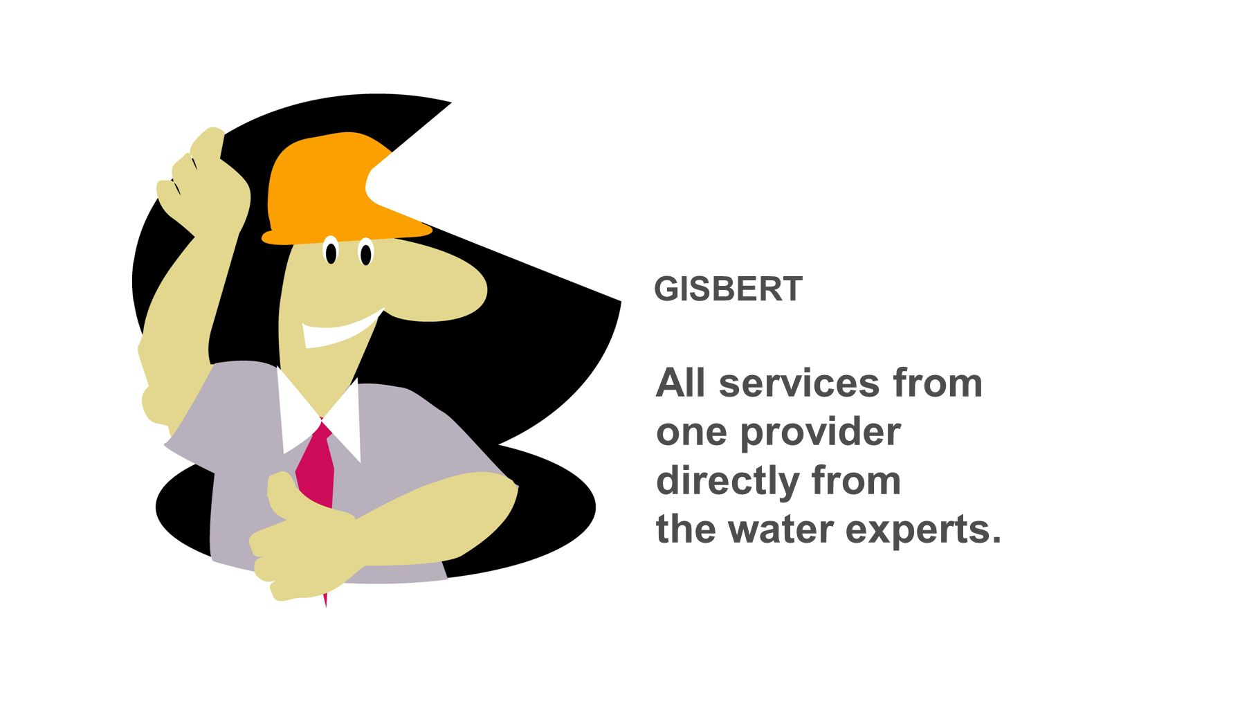 All services from one provider directly from the water experts. GISBERT