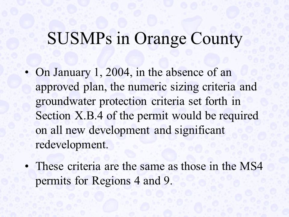 SUSMPs in Orange County On January 1, 2004, in the absence of an approved plan, the numeric sizing criteria and groundwater protection criteria set forth in Section X.B.4 of the permit would be required on all new development and significant redevelopment.