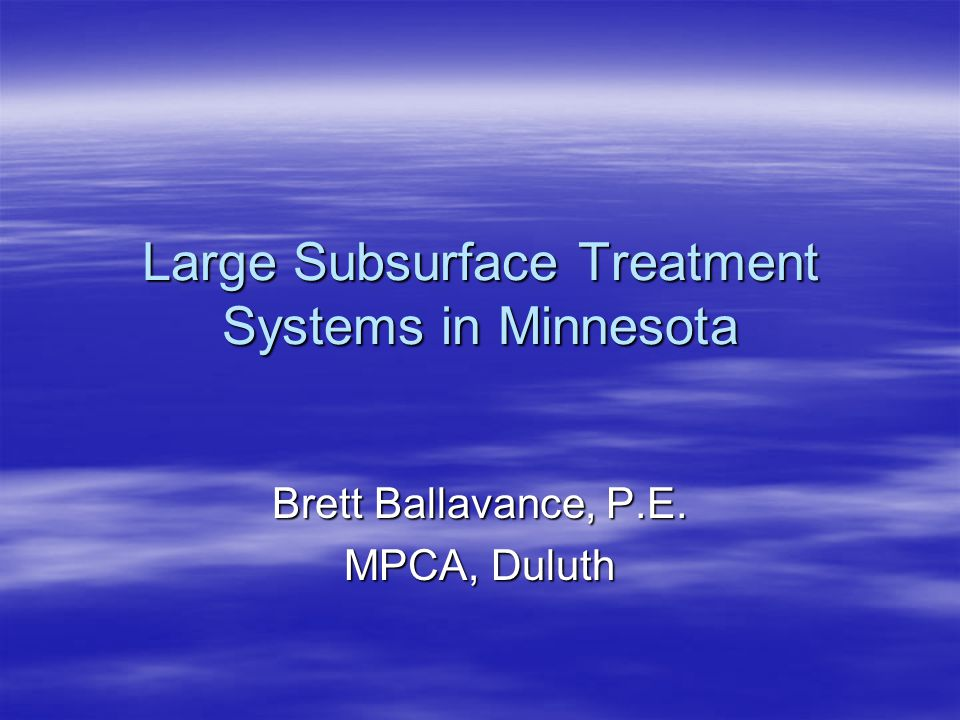 Large Subsurface Treatment Systems in Minnesota Brett Ballavance, P.E. MPCA, Duluth