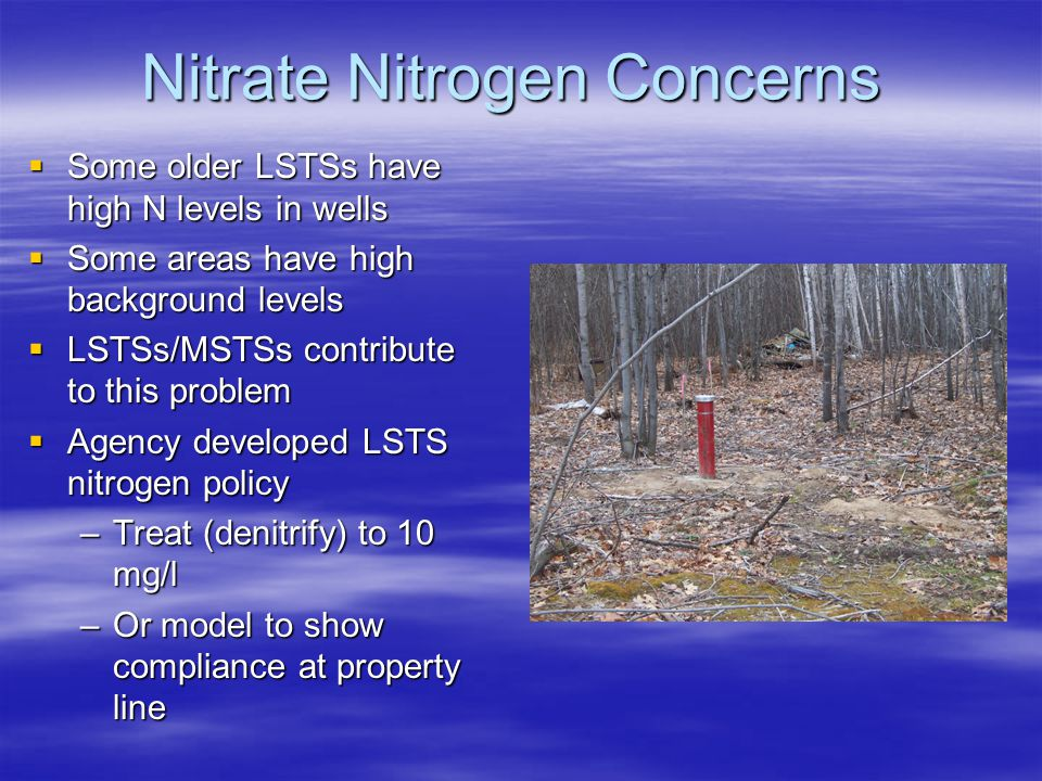 Nitrate Nitrogen Concerns  Some older LSTSs have high N levels in wells  Some areas have high background levels  LSTSs/MSTSs contribute to this pro