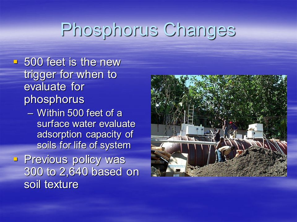 Phosphorus Changes  500 feet is the new trigger for when to evaluate for phosphorus –Within 500 feet of a surface water evaluate adsorption capacity