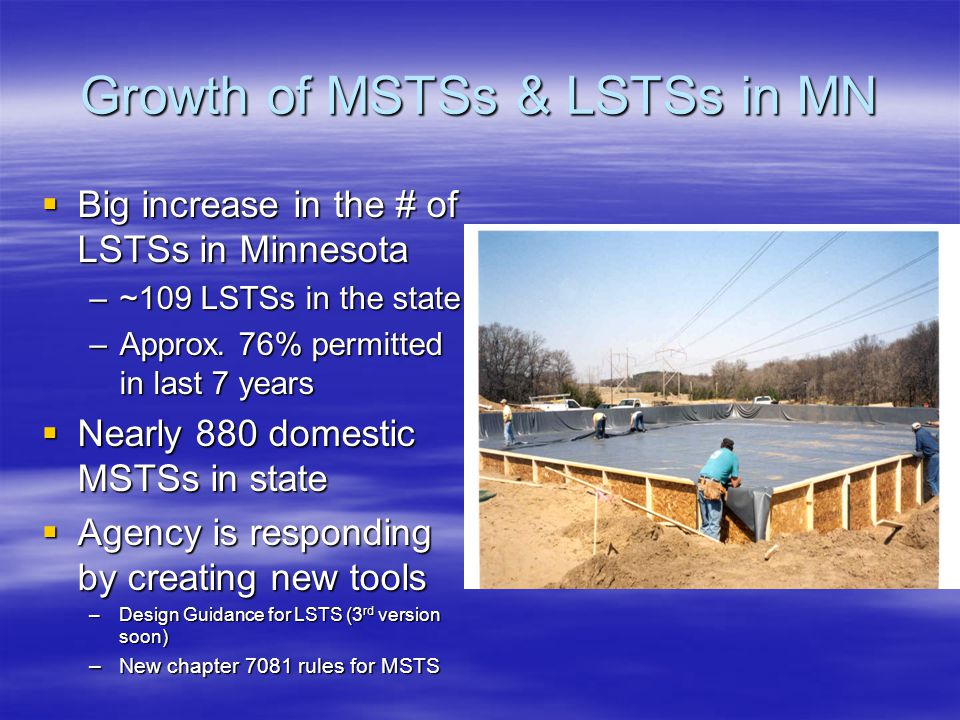 Growth of MSTSs & LSTSs in MN  Big increase in the # of LSTSs in Minnesota –~109 LSTSs in the state –Approx. 76% permitted in last 7 years  Nearly 8