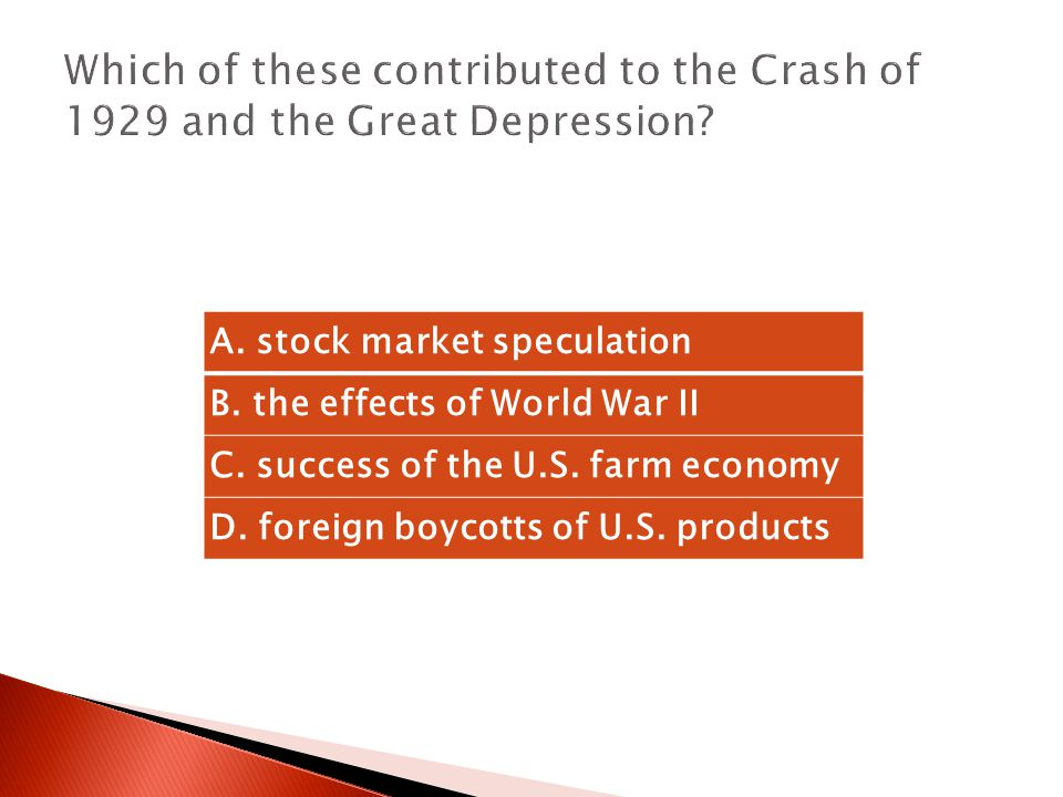 A.stock market speculation B. the effects of World War II C.