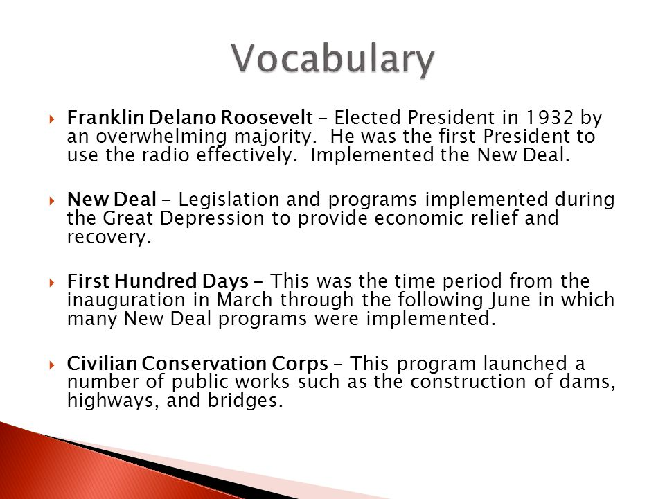  Franklin Delano Roosevelt - Elected President in 1932 by an overwhelming majority.