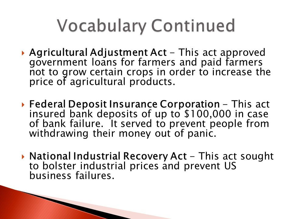 Agricultural Adjustment Act - This act approved government loans for farmers and paid farmers not to grow certain crops in order to increase the price of agricultural products.