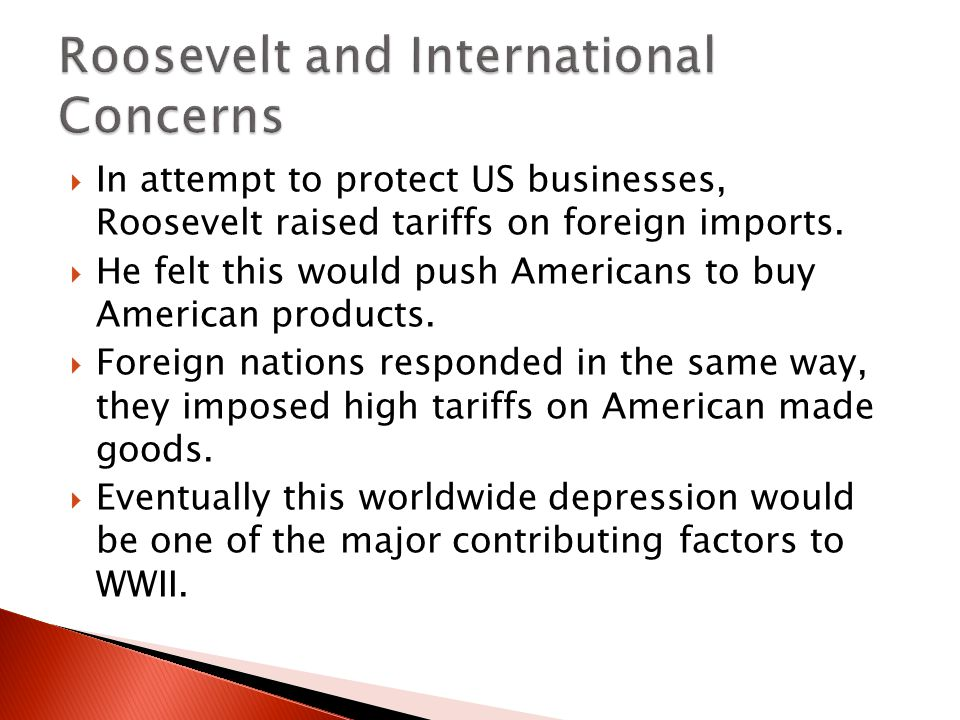  In attempt to protect US businesses, Roosevelt raised tariffs on foreign imports.