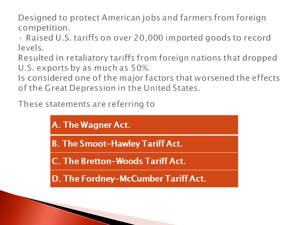 A.The Wagner Act. B. The Smoot-Hawley Tariff Act.