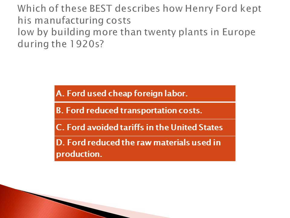 A.Ford used cheap foreign labor. B. Ford reduced transportation costs.