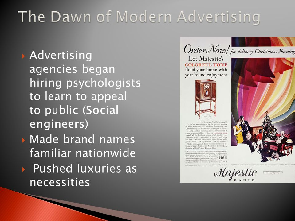  Advertising agencies began hiring psychologists to learn to appeal to public (Social engineers)  Made brand names familiar nationwide  Pushed luxuries as necessities