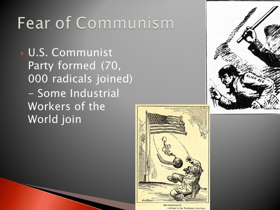  U.S. Communist Party formed (70, 000 radicals joined) - Some Industrial Workers of the World join