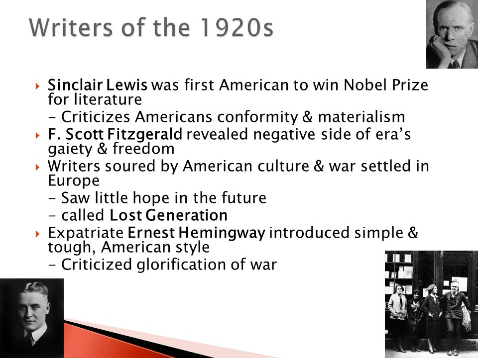  Sinclair Lewis was first American to win Nobel Prize for literature - Criticizes Americans conformity & materialism  F.