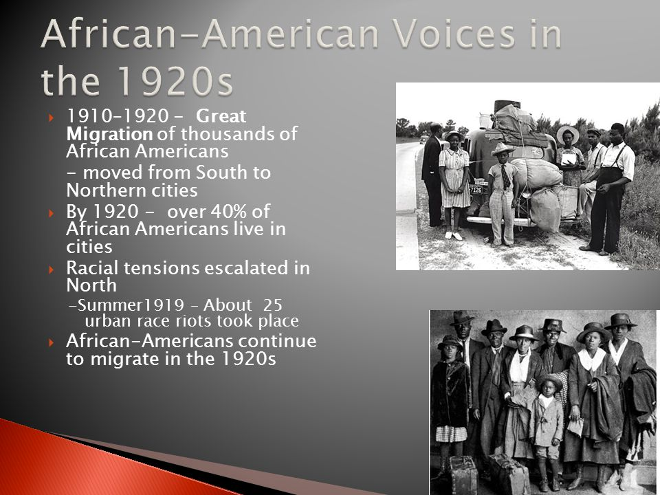  1910–1920 - Great Migration of thousands of African Americans - moved from South to Northern cities  By 1920 - over 40% of African Americans live in cities  Racial tensions escalated in North -Summer1919 – About 25 urban race riots took place  African-Americans continue to migrate in the 1920s