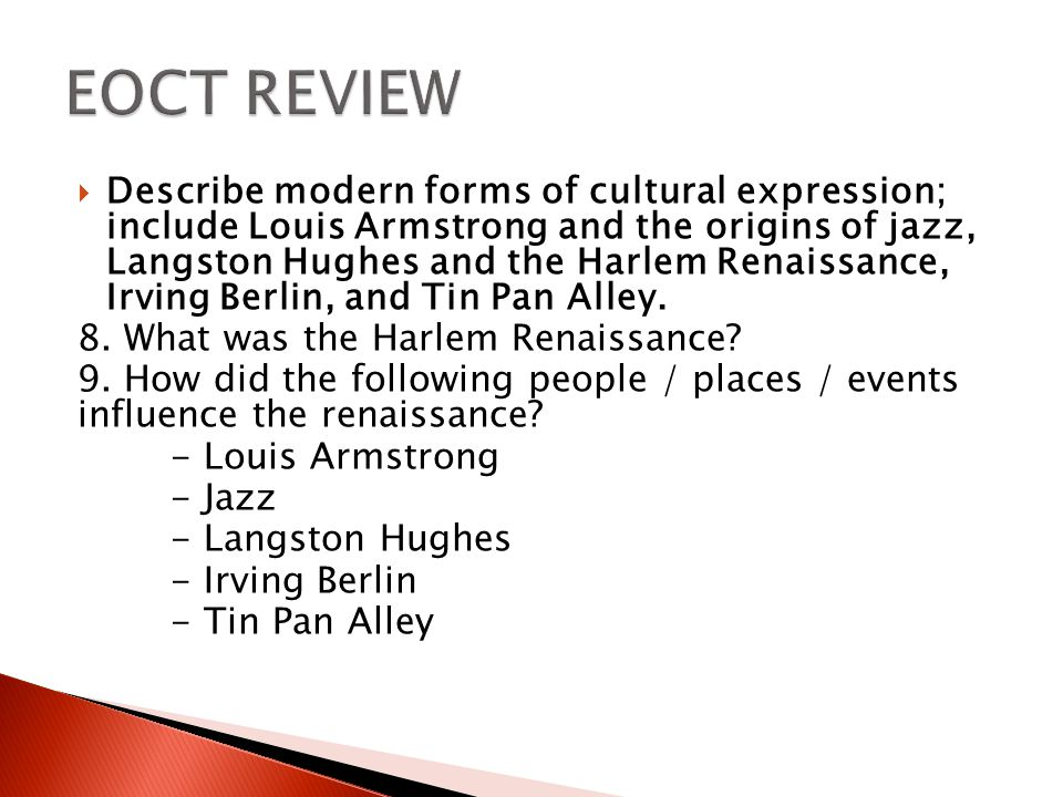  Describe modern forms of cultural expression; include Louis Armstrong and the origins of jazz, Langston Hughes and the Harlem Renaissance, Irving Berlin, and Tin Pan Alley.