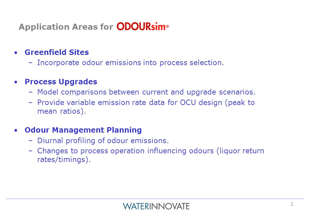 2 Application Areas for Greenfield Sites –Incorporate odour emissions into process selection.