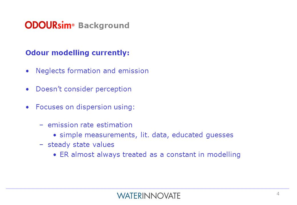 4 Odour modelling currently: Neglects formation and emission Doesn't consider perception Focuses on dispersion using: –emission rate estimation simple measurements, lit.
